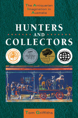 Hunters and Collectors: The Antiquarian Imagination in Australia
