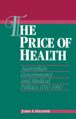 The Price of Health: Australian Governments and Medical Politics 1910-1960