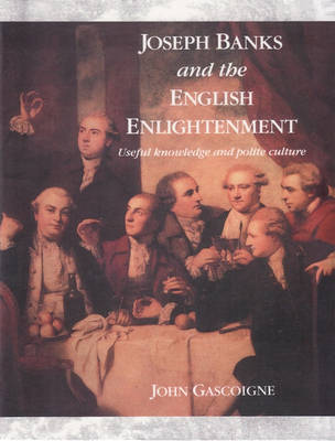 Joseph Banks and the English Enlightenment: Useful Knowledge and Polite Culture
