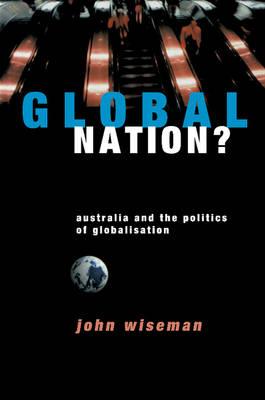 Global Nation?: Australia and the Politics of Globalisation