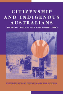 Citizenship and Indigenous Australians: Changing Conceptions and Possibilities