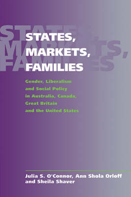 States, Markets, Families: Gender, Liberalism and Social Policy in Australia, Canada, Great Britain and the United States