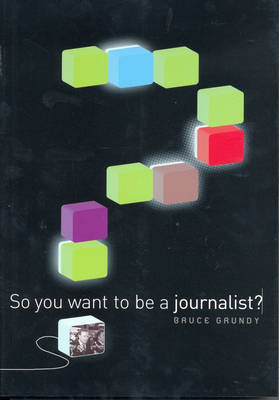 So You Want to be a Journalist