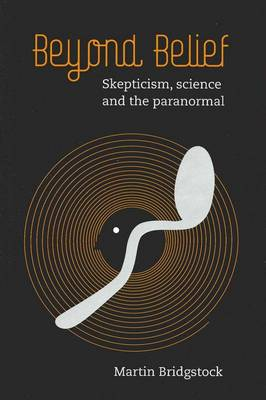 Beyond Belief: Skepticism, Science and the Paranormal