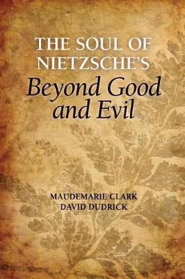 The Soul of Nietzsche's Beyond Good and Evil: A Reading of beyond Good and Evil