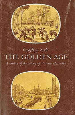 The Golden Age: History of the Colony of Victoria, 1851-61