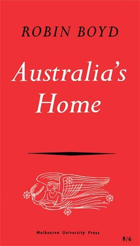 Australia's Home: Its Origins, Builders and Occupiers