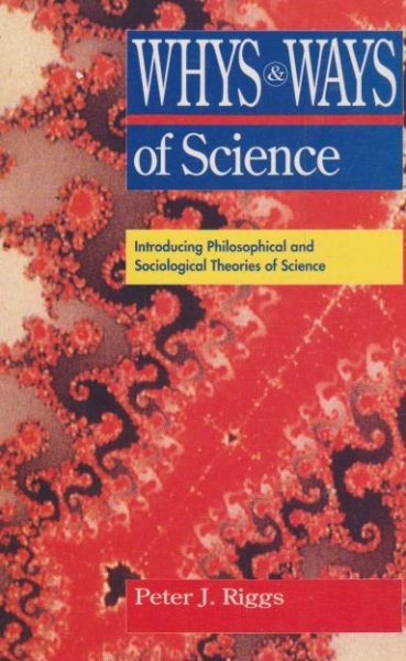 Whys and Ways of Science: Introducing Philosophical and Sociological Theories of Science
