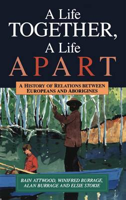 A Life Together, a Life Apart: A History of Relations Between Europeans and Aborigines