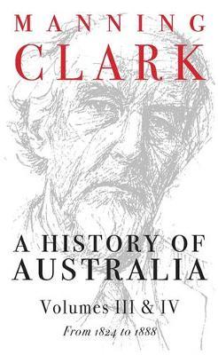 A History of Australia: Vols 3 & 4: 1824-1888