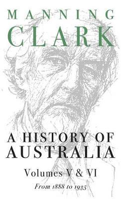 A History of Australia: Vols 5 & 6: 1888-1935