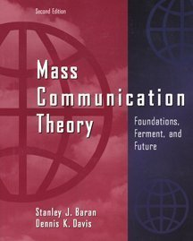 Mass Communication Theory: Foundations, Ferment and Future
