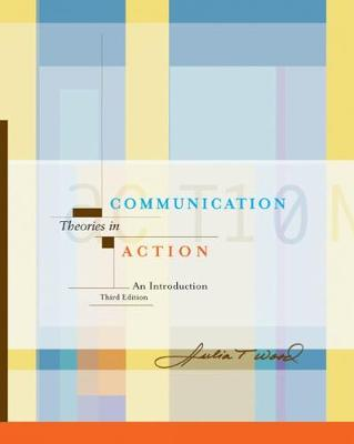 Communication Theories in Action: An Introduction with InfoTrac