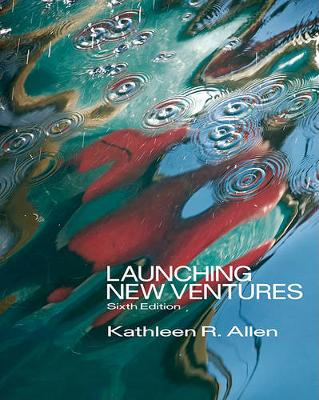 Launching New Ventures: An Entrepreneurial Approach