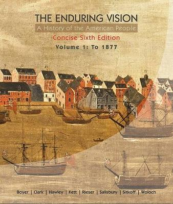 The Enduring Vision: A History of the American People: Volume 1: To 1877