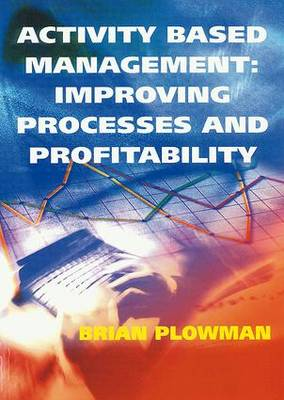 Activity Based Management Improving Processes and Profitability
