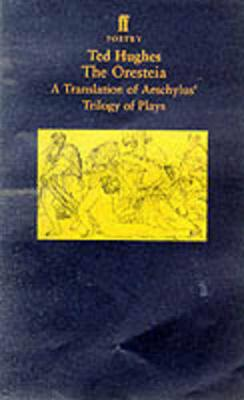 The Oresteia: A Translation of Aeschylus' Trilogy of Plays: A Translation of Aeschylus' Trilogy of Plays