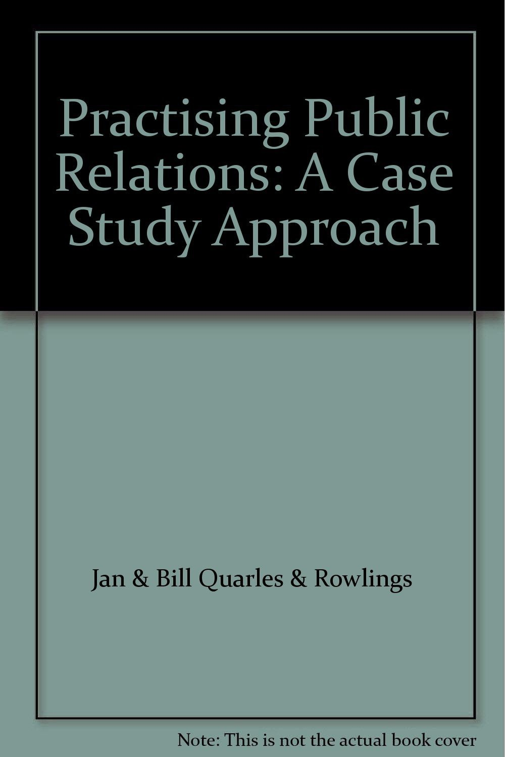 Practising Public Relations:A Case Study Approach: A Casebook Approach