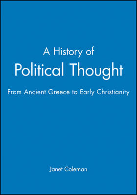 A History of Political Thought: From Ancient Greece to early Christianity: From Ancient Greece to Early Christianity