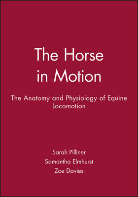 The Horse in Motion; The Anatomy and Physiology of Equine Locomotion