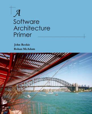 Software Architecture: A Primer