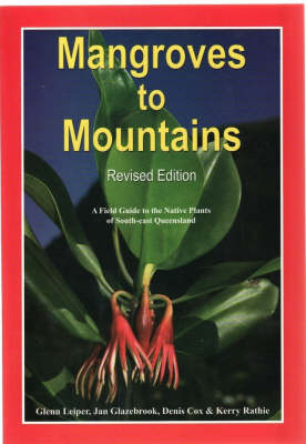 Mangroves to Mountains: A Field Guide to the Native Plants of South-east Queensland