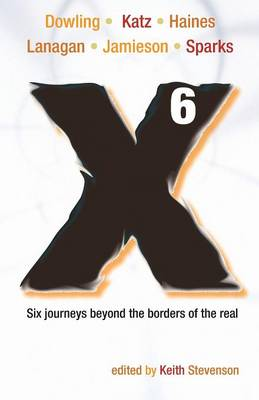 X6: Six Journeys Beyond the Borders of the Real