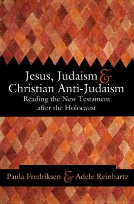 Jesus, Judaism and Christian Anti-Judaism: Reading the New Testament After the Holocaust