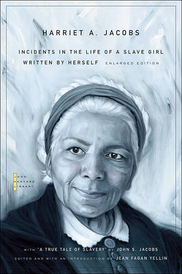 "Incidents in the Life of a Slave Girl: Written by Herself, with ""A True Tale of Slavery"" by John S. Jacobs"