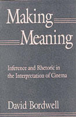 Making Meaning: Inference and Rhetoric in the Interpretation of Cinema