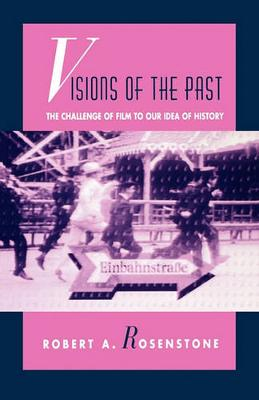 Visions of the Past: The Challenge of Film to Our Idea of History