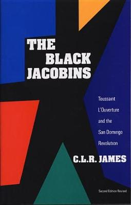 The Black Jacobins: Toussaint L'Ouverture and the San Domingo Revolution