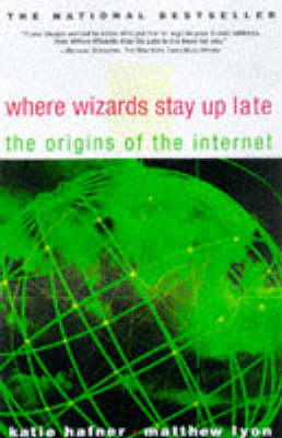 Where Wizards Stay Up Late: The Origins of the Internet
