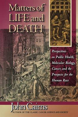 Matters of Life and Death: Perspectives on Public Health, Molecular Biology, Cancer and the Prospects for the Human Race