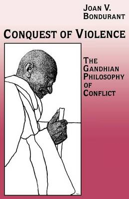 Conquest of Violence: The Gandhian Philosophy of Conflict: With a New Epilogue by the Author