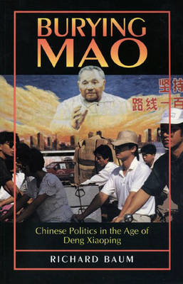 Burying Mao: Chinese Politics in the Age of Deng Xiaoping