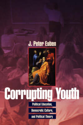 Corrupting Youth: Political Education, Democratic Culture and Political Theory