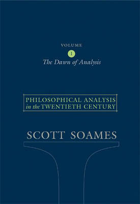 Philosophical Analysis in the Twentieth Century: v. 1: Dawn of Analysis