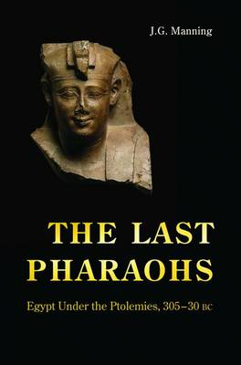 The Last Pharaohs: Egypt Under the Ptolemies, 305-30 BC