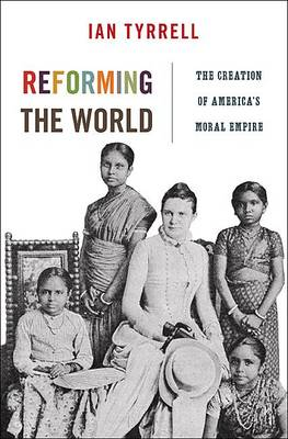 Reforming the World: The Creation of America's Moral Empire