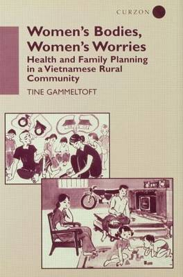 Women's Bodies, Women's Worries: Health and Family Planning in a Vietnamese Rural Commune