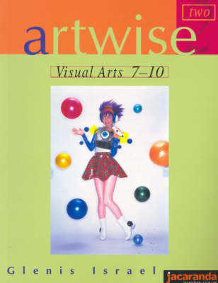 Artwise 2: Visual Arts 7-10: Visual Arts 7-10