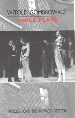 "Three Plays: ""Princess Ivona"", ""The Marriage"" and ""Operetta"""
