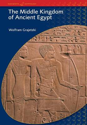 The Middle Kingdom of Ancient Egypt: History,Archaeology and Society