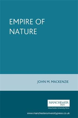 The Empire of Nature: Hunting, Conservation and British Imperialism