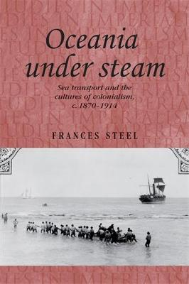 Oceania Under Steam: Sea Transport and the Cultures of Colonialism, c. 1870-1914