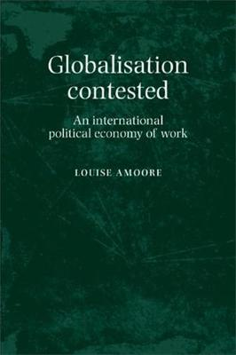 Globalisation Contested: An International Political Economy of Work