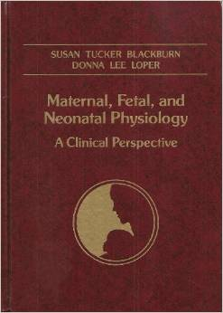 Maternal Fetal And Neonatal Physiology A Clinical      Perspective