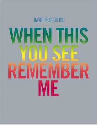 David McDiarmid:When You See This You See Remember Me
