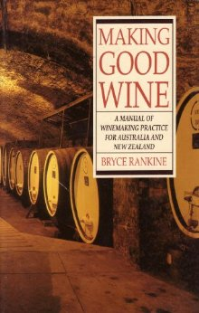 Making Good Wine: A Manual of Winemaking Practice for Australia and New Zealand